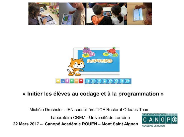 Intervention Michèle Drechsler CANOPE Mont Saint Aignan Académie de Rouen Initier les élèves au codage et à la programmation. 22 Mars 2017