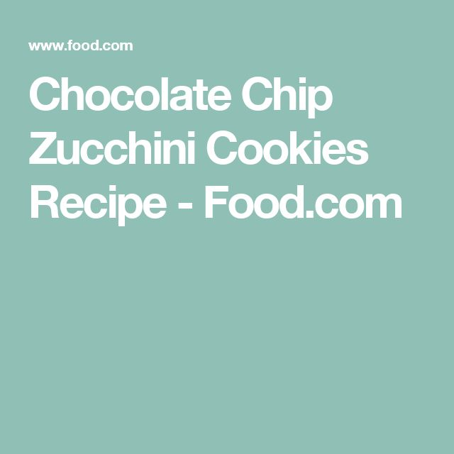 Chocolate Chip Zucchini Cookies Recipe - Food.com