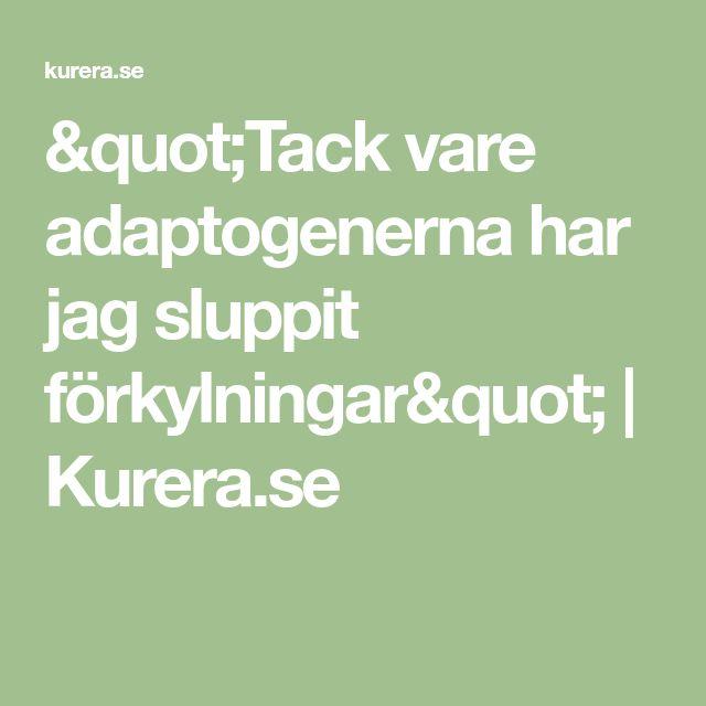"""""""Tack vare adaptogenerna har jag sluppit förkylningar""""   Kurera.se"""