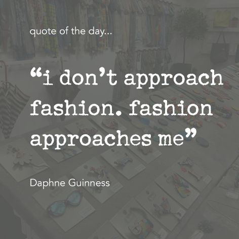 "Quote of the day... ""i don't approach fashion. fashion approaches me"" Daphne Guinness One Button Inspirational Quote #onebutton #hemandedge #inspiration #beinspired. Find all One Button jewellery and accessories at www.theonebuttonshop.com"