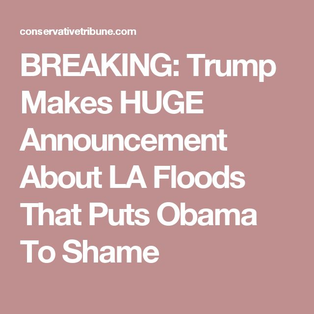 BREAKING: Trump Makes HUGE Announcement About LA Floods That Puts Obama To Shame