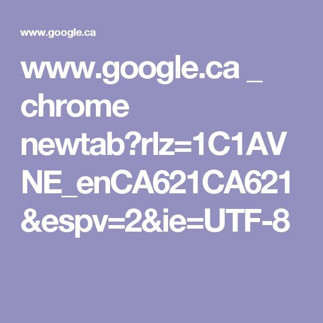 www.google.ca _ chrome newtab?rlz=1C1AVNE_enCA621CA621&espv=2&ie=UTF-8