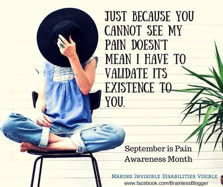 Just because you cannot see my pain doesn't mean I have to validate its existence to you.
