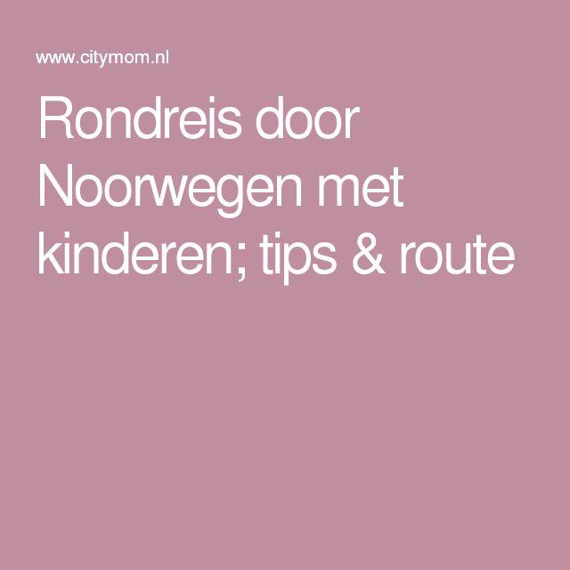 Rondreis door Noorwegen met kinderen; tips & route
