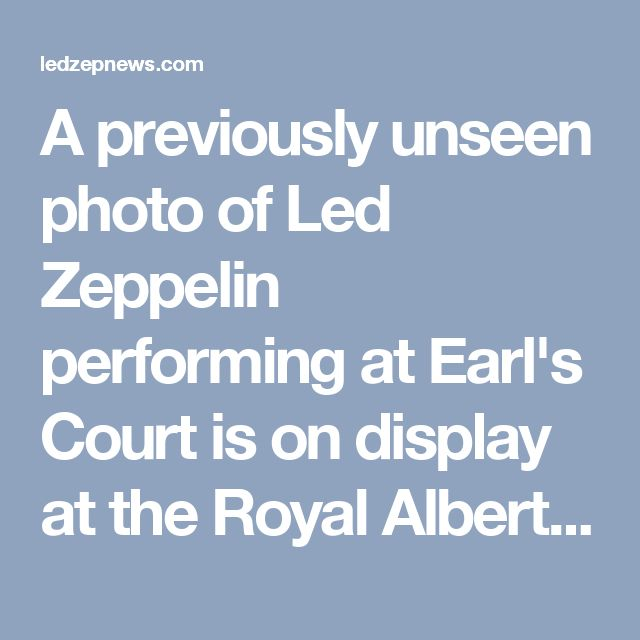A previously unseen photo of Led Zeppelin performing at Earl's Court is on display at the Royal Albert Hall - Led Zeppelin News