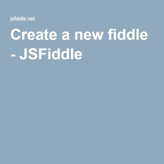 Create a new fiddle - JSFiddle