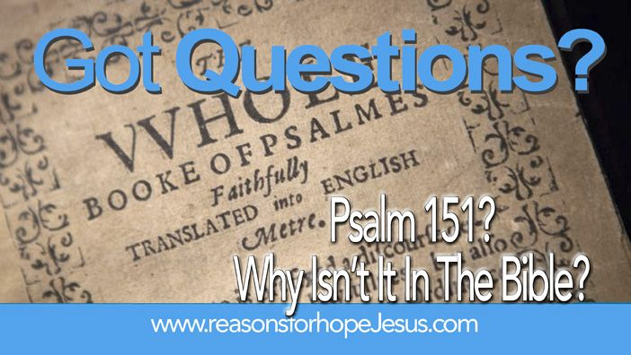 The 151st psalm? What does it say? Who wrote it? Should it be in our Bibles? Lots of questions! Get answers...  Why Isn't Psalm 151 in the Bible? » Reasons for Hope* Jesus https://reasonsforhopejesus.com/isnt-psalm-151-bible/
