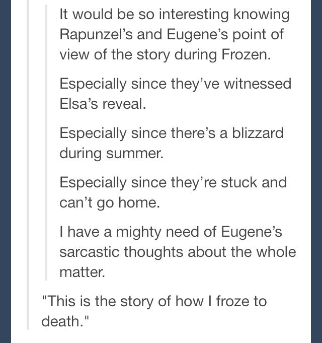 """""""Eugene it's not that bad."""" """"Rapunzel, your cousin just froze the kingdom!"""" """"She was nervous!"""" """"Your lizard is turning blue from the cold."""" """"He does the same thing when he eats blueberries."""" """"I give up!"""""""
