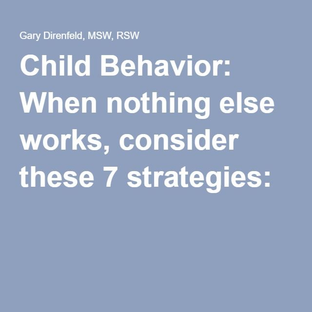Child Behavior: When nothing else works, consider these 7 strategies: