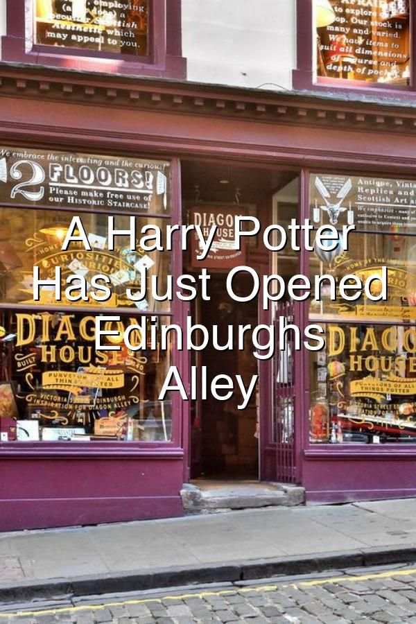 A Harry Potter Shop Has Just Opened On Edinburghs Diagon Alley Uk And Ie Destinations Harry Potter Shop Diagon Alley