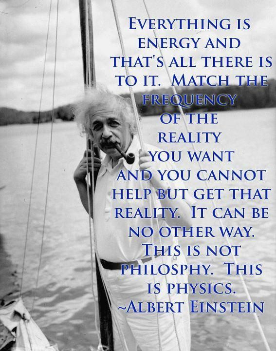"""""""everything is energy ... This is physics"""" -Albert Einstein"""