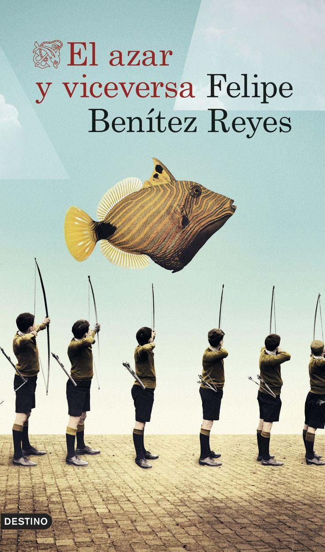 Benítez Reyes, Felipe. El Azar y viceversa. Barcelona : Destino, 2016