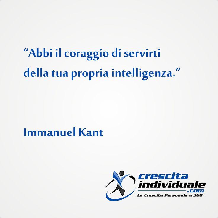 Abbi il coraggio di servirti della tua propria intelligenza [Immanuel Kant]