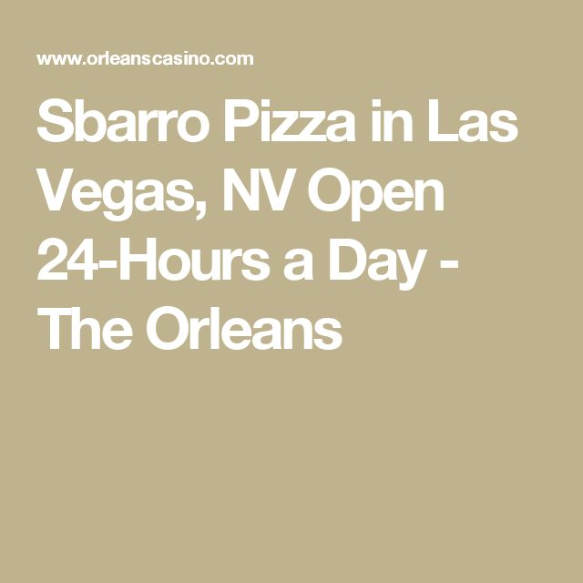 Sbarro Pizza in Las Vegas, NV Open 24-Hours a Day  - The Orleans
