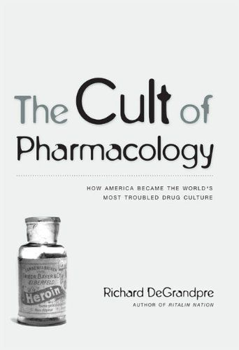 The Cult of Pharmacology: How America Became the Worlds Most Troubled Drug Culture by Richard DeGrandpre. $16.71. Publisher: Duke University Press Books; 1 edition (November 6, 2006). 305 pages