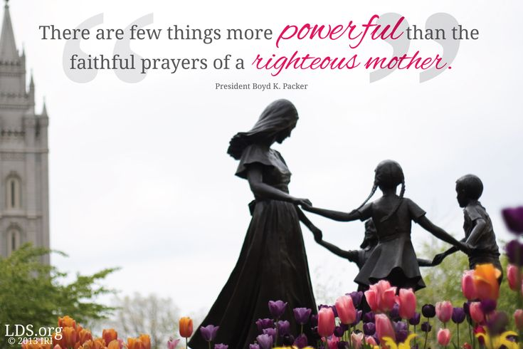 """""""There are few things more powerful than the faithful prayers of a righteous mother."""" President Boyd K. Packer"""