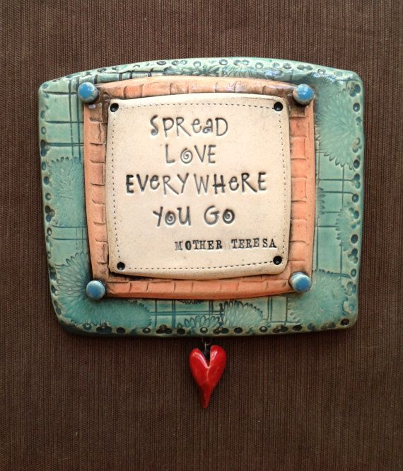 "$34.00 Ceramic Wall Plaque ""Spread Love Everywhere You Go"" Mother Teresa  © Malena Bisanti-Wall Studio"