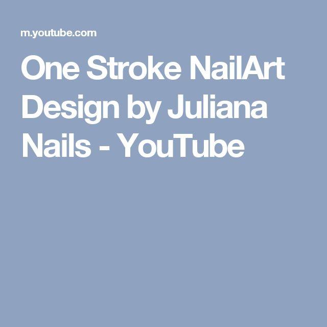One Stroke NailArt Design by Juliana Nails - YouTube