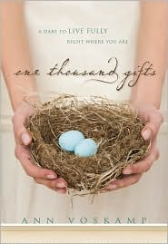 one thousand gifts @ Barb Twedt -- this is the book I was talking about -- absolutely beautiful!!