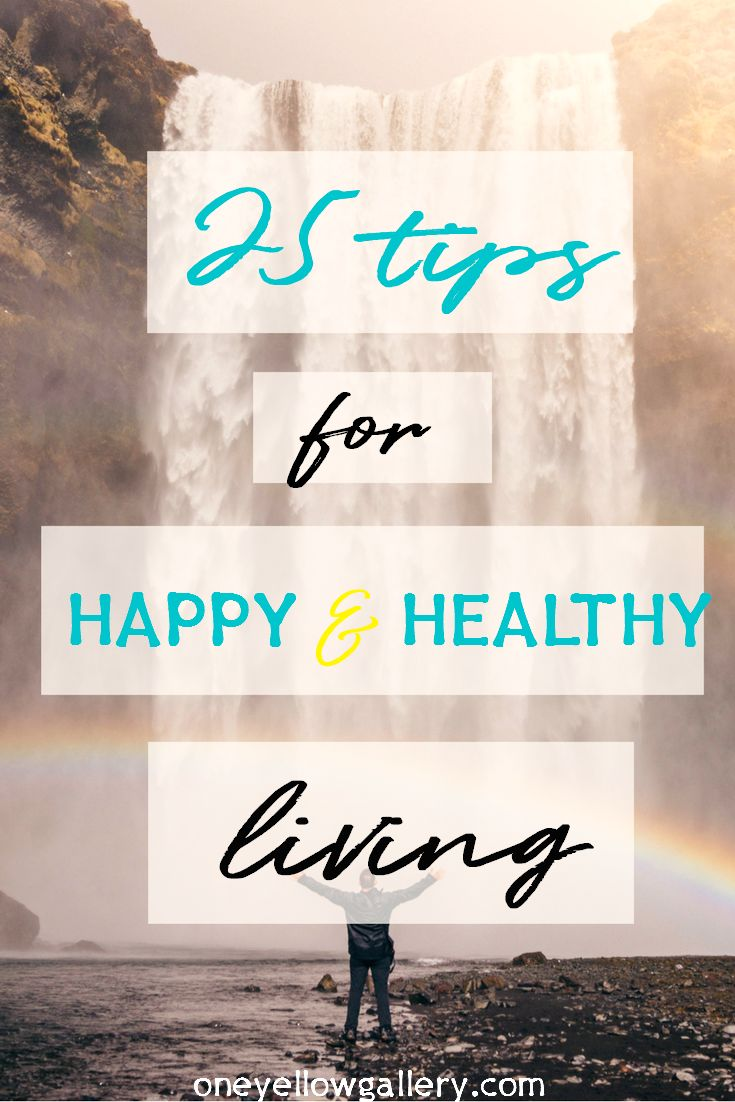 25 easy tips showing that having a happy and healthy lifestyle isn't impossible and it is pretty easy to reach it.