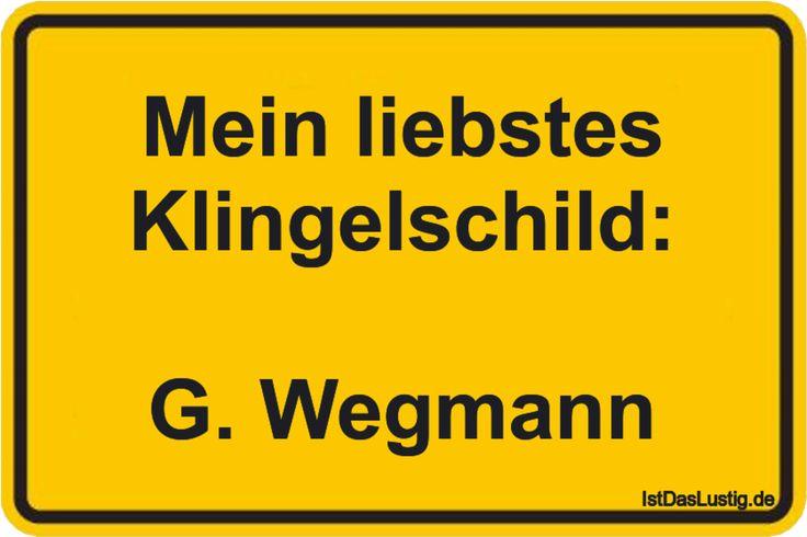 Mein liebstes Klingelschild:  G. Wegmann ... gefunden auf https://www.istdaslustig.de/spruch/2108/pi