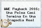 http://tecnoautos.com/wp-content/uploads/imagenes/tendencias/thumbs/wwe-payback-2016-una-pelea-casi-termina-en-una-tragedia-real.jpg WWE Payback. WWE Payback 2016: una pelea casi termina en una tragedia real, Enlaces, Imágenes, Videos y Tweets - http://tecnoautos.com/actualidad/wwe-payback-wwe-payback-2016-una-pelea-casi-termina-en-una-tragedia-real/