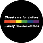 Closets are for Clothes - Rainbow Pride Bar--Gay Pride Rainbow Store FUNNY BUTTON