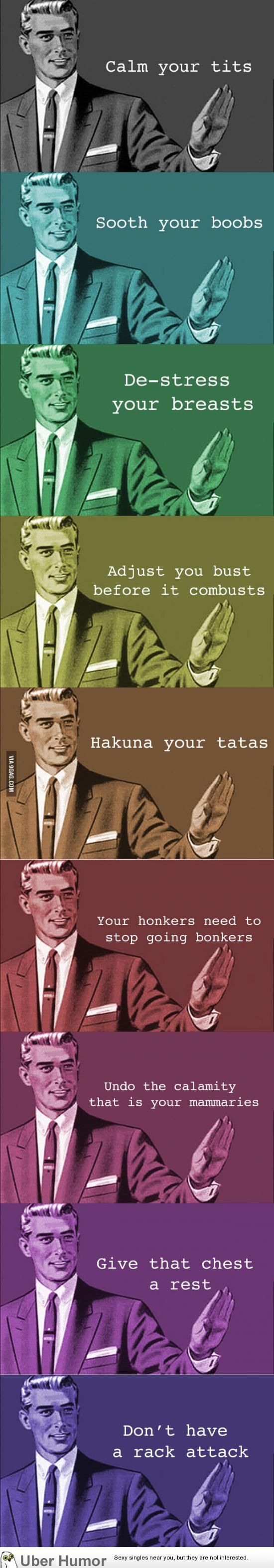 well that's one thing to yell to people with large cups running down the road xD (Hakuna your tatas xD)