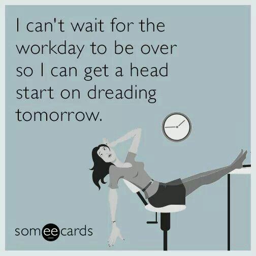 Already dreading work tomorrow