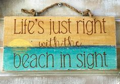 Handmade Reclaimed Wood Beach Saying Sign... http://www.beachblissdesigns.com/2016/10/handmade-wood-beach-saying.html Life's just right with the beach in sight.
