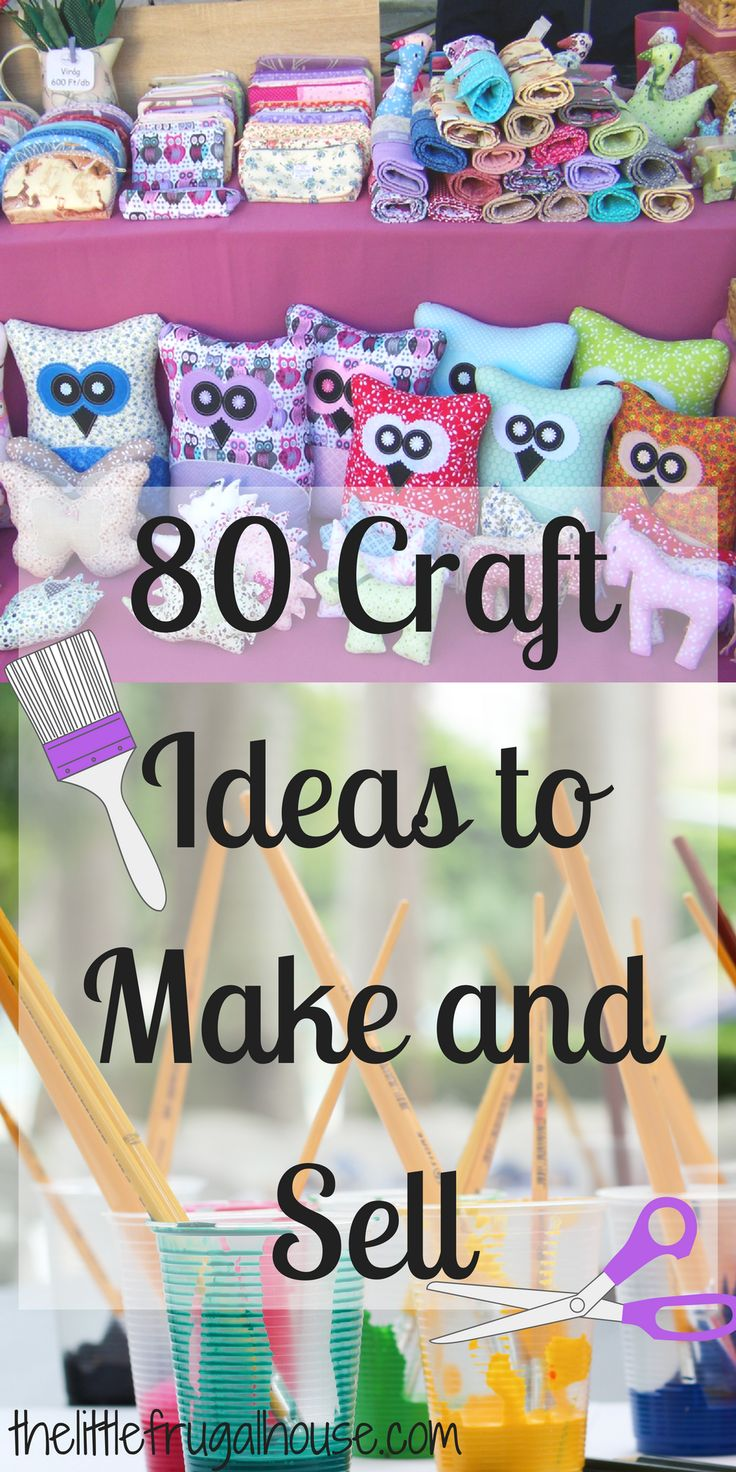 80 Crafts to Make and Sell