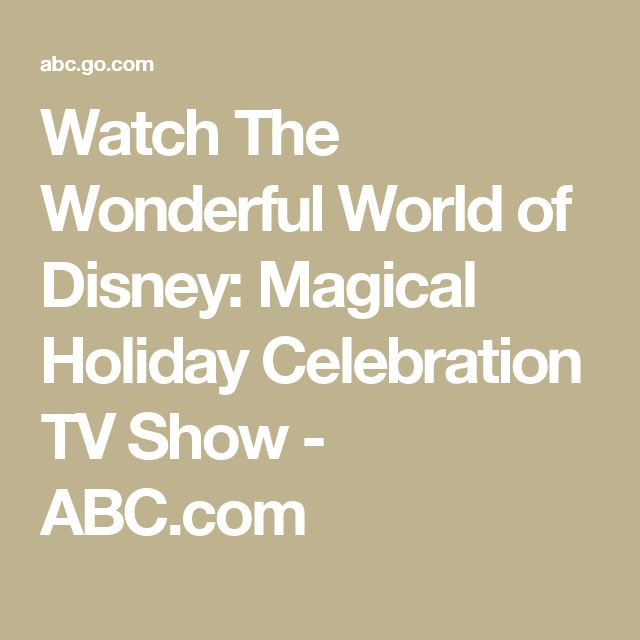 Watch The Wonderful World of Disney: Magical Holiday Celebration TV Show - ABC.com