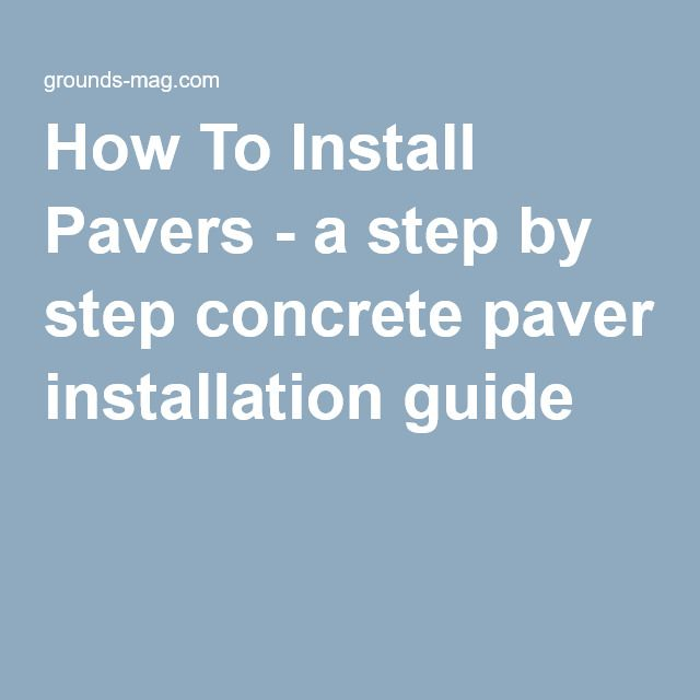 How To Install Pavers - a step by step concrete paver installation guide