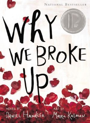 READ. Why We Broke Up is actually written by Lemony Snicket. The illustrations make the book. I loved it (finished in a day and bawled afterwards for a week). It's super relatable and one that every teenage girl should read.