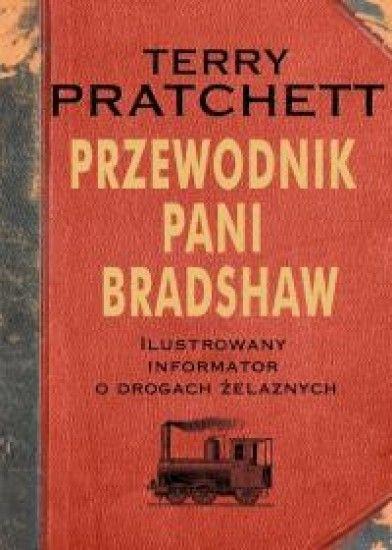Przewodnik Pani Bradshaw. Ilustrowany informator o drogach żelaznych Terry Pratchett (EAN: 9788380694774)