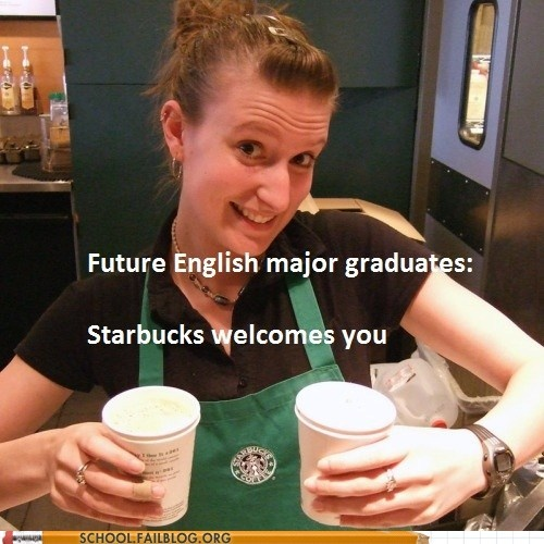 Sadly, this is kind of true :o/ I was looking to apply at Starbucks before I found my job at a law firm. haha