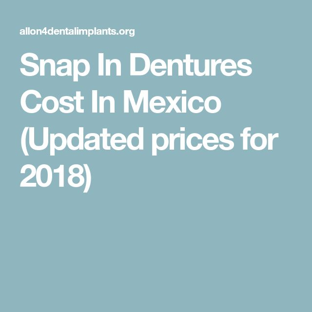 Snap In Dentures Cost In Mexico (Updated prices for 2018)