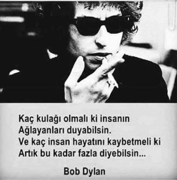 Kaç kulağı olmalı ki insanın ağlayanları duyabilsin? Ve kaç insan hayatını kaybetmeli ki artık bu kadar fazla desin? Bob Dylan sözleri..