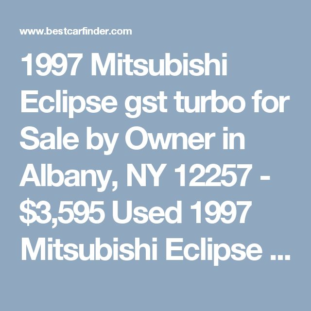 1997 Mitsubishi Eclipse gst turbo for Sale by Owner in Albany, NY 12257 - $3,595 Used 1997 Mitsubishi Eclipse gst turbo, private car sale with 100,000 miles for $3,595 in Albany, NY Listing 57182407 - Best Car Finder