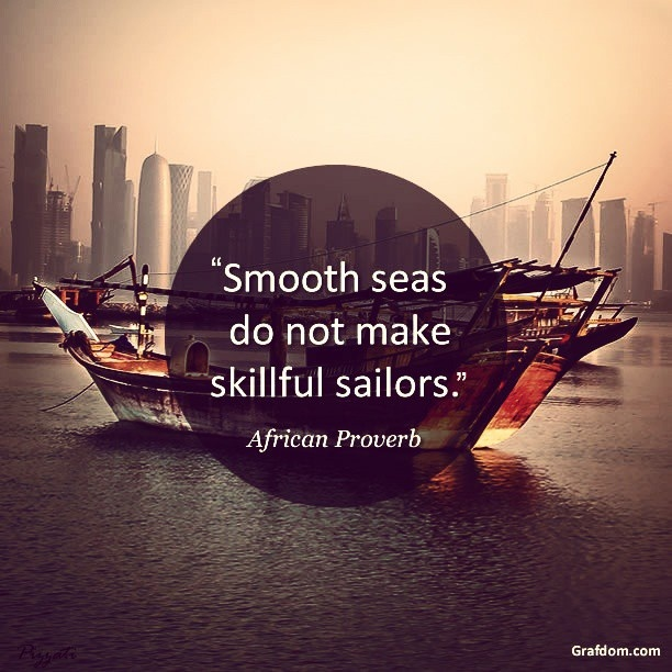 """""""Smooth seas do not make skillful sailors."""" African Proverb #instaquote #quote http://instagram.com/grafdomuae/"""
