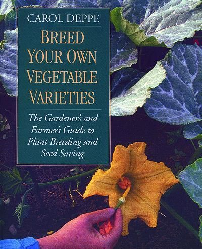 Breed your Own Vegetable Varieties by Carol Deppe --- Authoritative and easy-to-understand guide to plant breeding & seed saving for home gardeners, small-scale farmers or commercial growers. Learn how to breed for a wide range of different traits: flavor, size, shape, or color; cold or heat tolerance; pest and disease resistance; and regional adaptation.