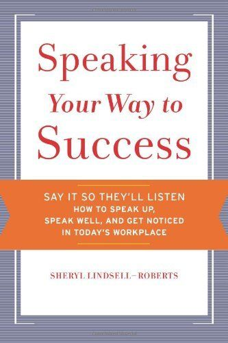Speaking Your Way to Success by Sheryl Lindsell-Roberts. $11.86. Edition - 1. Author: Sheryl Lindsell-Roberts. Publisher: Houghton Mifflin Harcourt; 1 edition (April 21, 2010). Publication: April 21, 2010 #publicspeakingsuccess