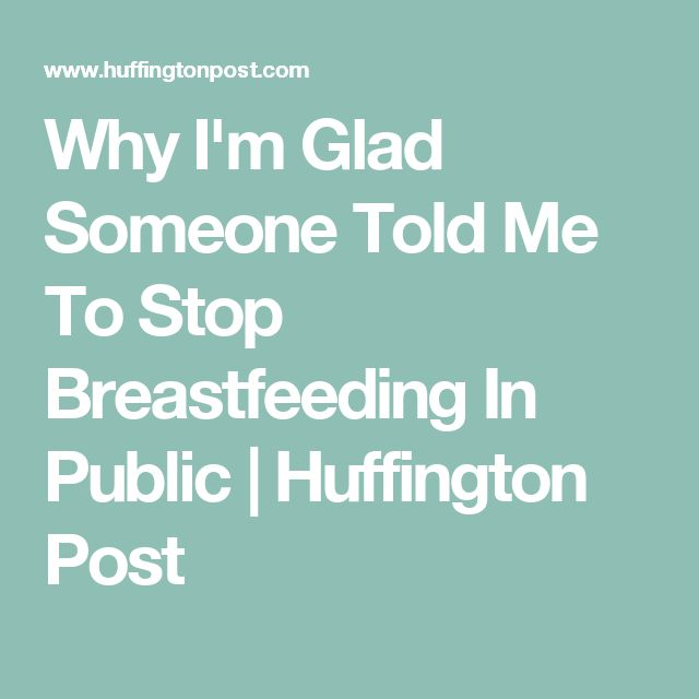 Why I'm Glad Someone Told Me To Stop Breastfeeding In Public | Huffington Post