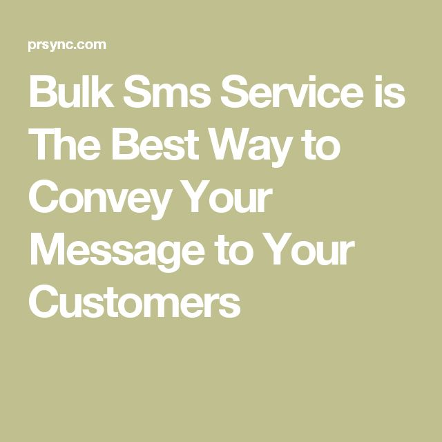 Bulk Sms Service is The Best Way to Convey Your Message to Your Customers