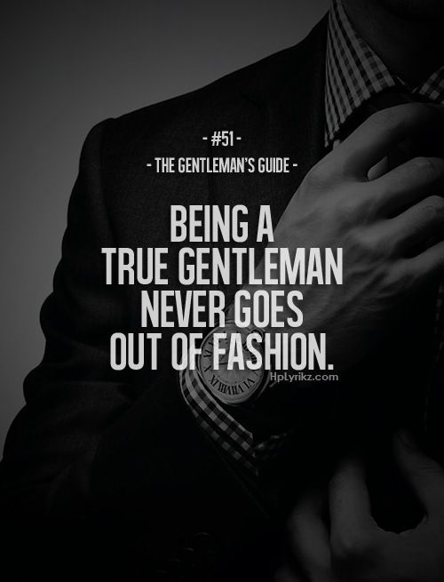 The truth about being a gentleman. #Gentlemen's guide #quote   Being a gentleman never goes out of fashion