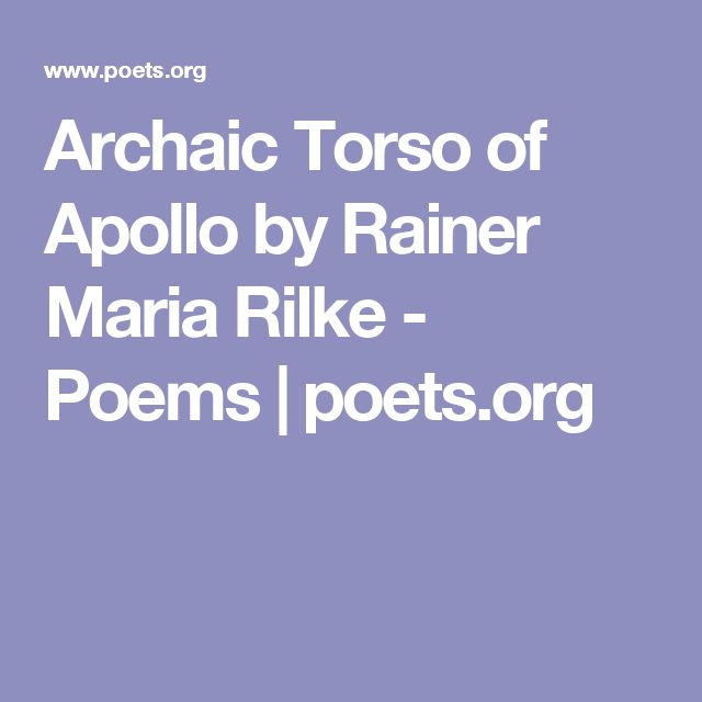"the archaic torso of apollo Archaic poetry: xxx  they dance to the archaic discord entombed in relics from  1973  ""archaic torso of apollo"" by rainer maria rilke we cannot know his."