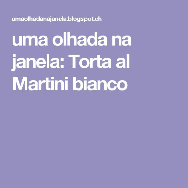 uma olhada na janela: Torta al Martini bianco