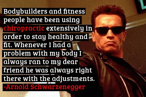 Arnold Schwarzenegger on chiropractic care -Old Bridge Spine and Wellness www.oldbridgespine.com