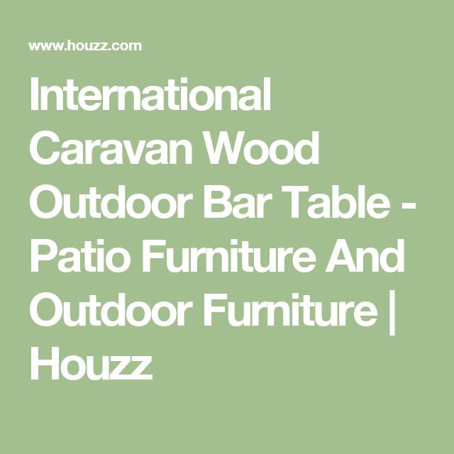 International Caravan Wood Outdoor Bar Table - Patio Furniture And Outdoor Furniture | Houzz
