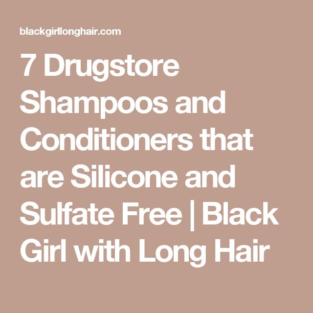 7 Drugstore Shampoos and Conditioners that are Silicone and Sulfate Free | Black Girl with Long Hair
